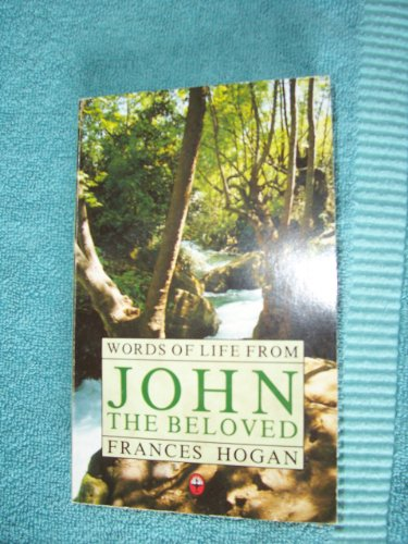 Words of Life from John the Beloved By Frances Hogan