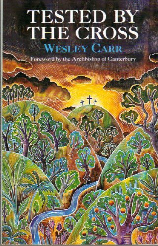 Tested by the Cross By Wesley Carr
