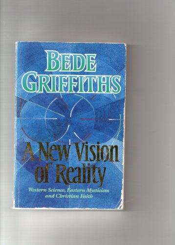 A New Vision of Reality By Bede Griffiths