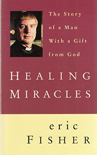 Healing Miracles By Eric Fisher