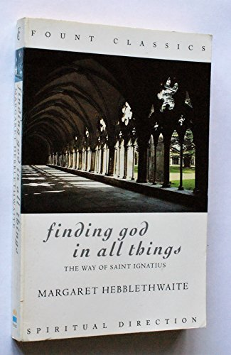 Finding God in All Things By Margaret Hebblethwaite