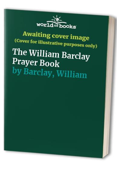 The William Barclay Prayer Book By William Barclay