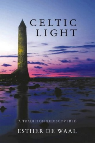 Celtic Light: A Tradition Rediscovered By Esther de Waal