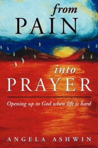 From Pain into Prayer By Angela Ashwin