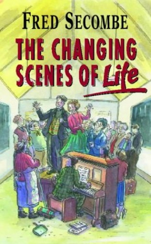 The Changing Scenes of Life By Fred Secombe