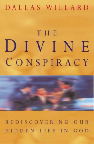The Divine Conspiracy: Rediscovering Our Hidden Life in God By Dallas Willard