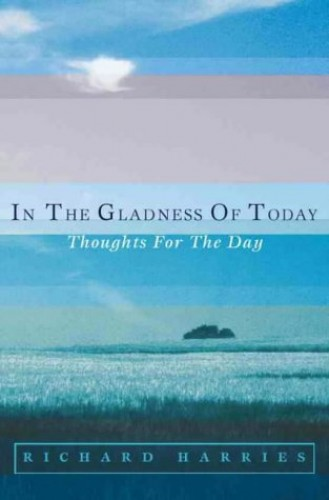 In the Gladness of Today By Richard Harries