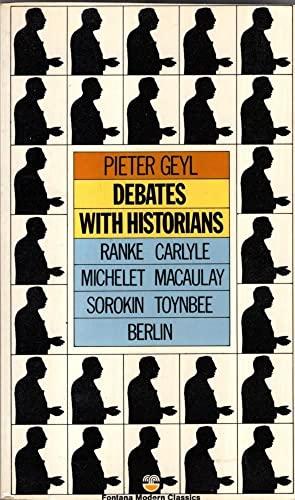 Debates with historians (Fontana modern classics) By Pieter Geyl