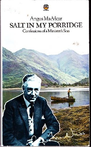 SALT IN MY PORRIDGE: CONFESSIONS OF A MINISTER'S SON. By Angus. Macvicar