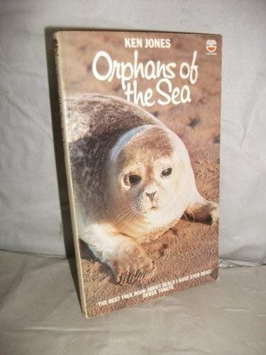 Orphans of the Sea: Story of the Cornish Seal Sanctuary By Ken Jones
