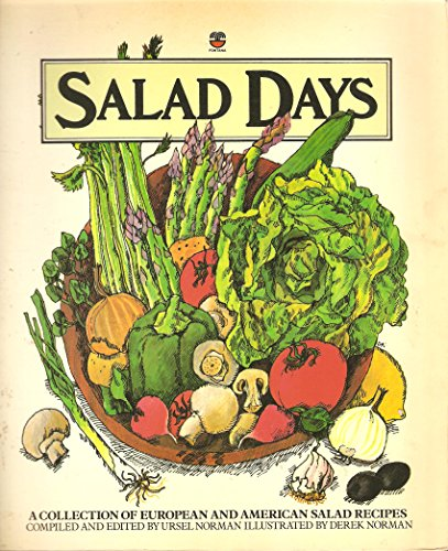 Salad Days: a Collection of European and American Salad Recipes Edited by Ursel Norman