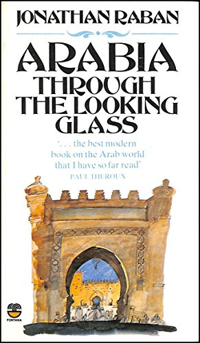 Arabia Through the Looking Glass By Jonathan Raban