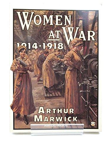 Women at War, 1914-18 By Arthur Marwick