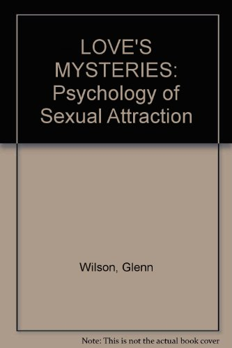 Love's Mysteries: Psychology of Sexual Attraction By Glenn F  Wilson