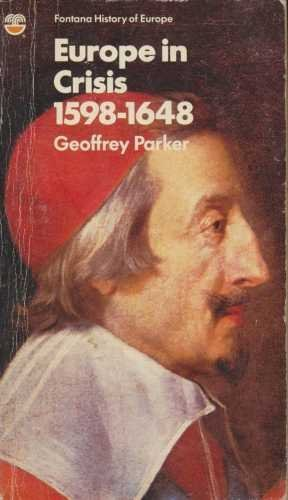 Europe in Crisis, 1598-1648 By Geoffrey A. Parker