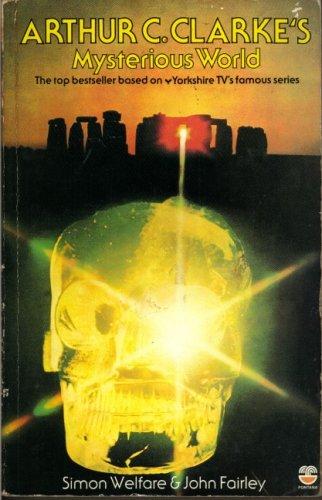 Arthur C.Clarke's Mysterious World By Simon Welfare