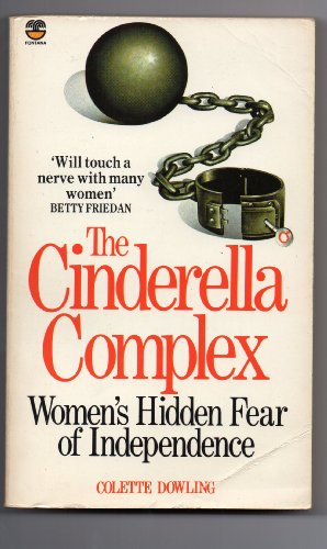 The Cinderella Complex: Women's Hidden Fear of Independence By Colette Dowling