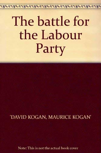 Battle for the Labour Party By David Kogan