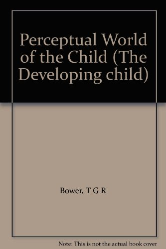 Perceptual World of the Child By T.G.R. Bower