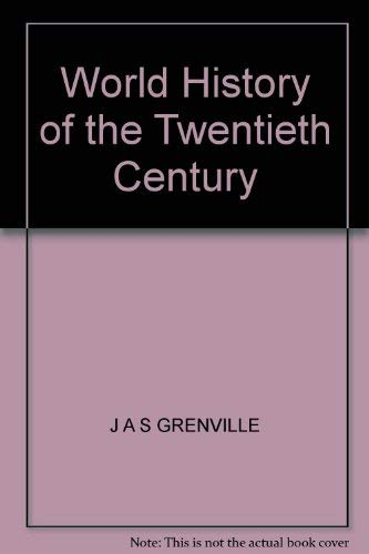 World History of the Twentieth Century By J. A. S. Grenville