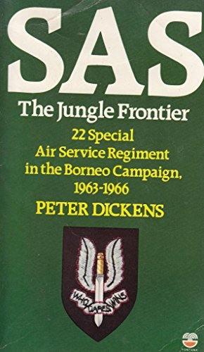 S.A.S.: The Jungle Frontier - 22nd Special Air Service Regiment in the Borneo Campaign, 1963-66 By Peter Dickens