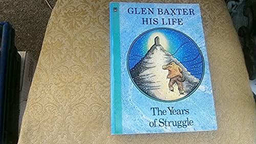 Glen Baxter - His Life: The Years of Struggle by Glen Baxter