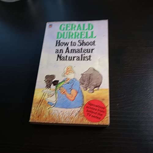 How to Shoot an Amateur Naturalist By Gerald Durrell