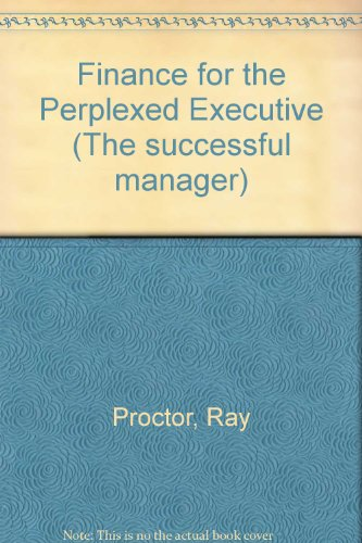 Finance for the Perplexed Executive By Ray Proctor