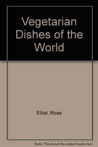 Vegetarian Dishes of the World By Rose Elliot