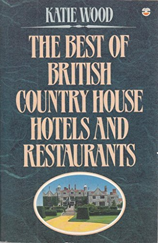 The Best of British Country House Hotels and Restaurants By Katie Wood