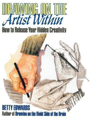 Drawing on the Artist Within: How to Release Your Hidden Creativity By Betty Edwards