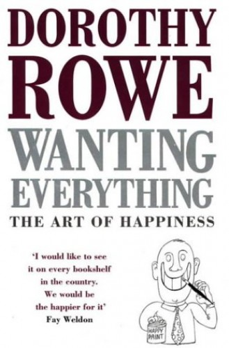 Wanting Everything: Art of Happiness By Dorothy Rowe