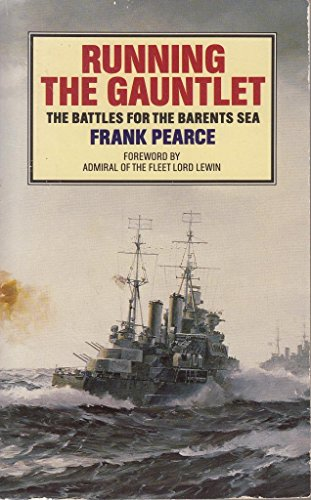 Running the Gauntlet: Battles for the Barents Sea by Frank Pearce
