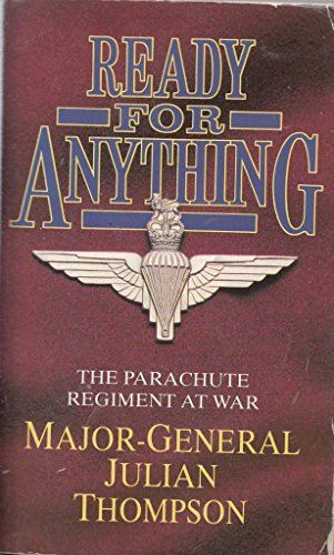 Ready for Anything: Parachute Regiment at War, 1940-82 by Julian Thompson