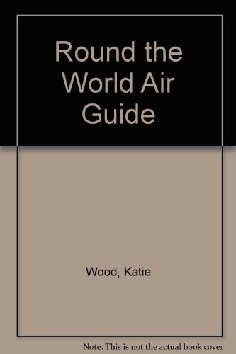 Round the World Air Guide By Katie Wood