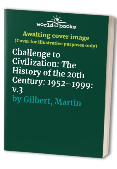 Challenge to Civilization By Martin Gilbert