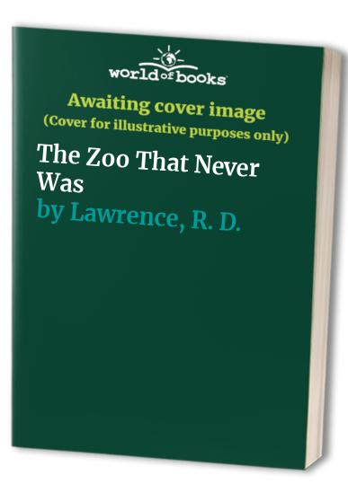 Zoo That Never Was By R D Lawrence