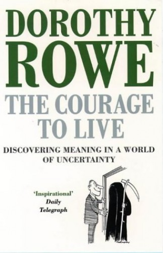 The Courage to Live: Discovering Meaning in a World of Uncertainty By Dorothy Rowe