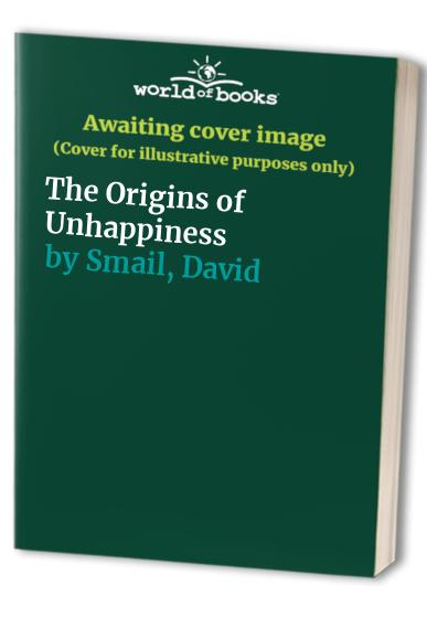 The Origins of Unhappiness By D.J. Smail