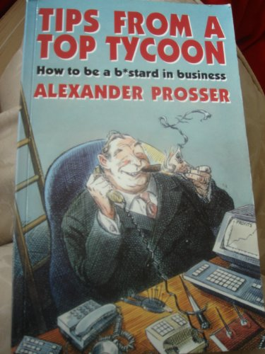 Tips from a Top Tycoon By Alexander Prosser