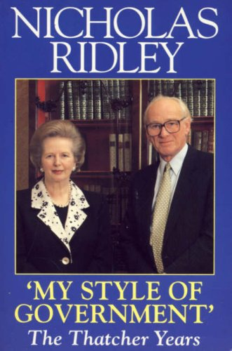 My Style of Government By Nicholas Ridley