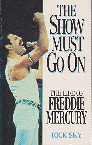 The Show Must Go on: Life of Freddie Mercury By Rick Sky