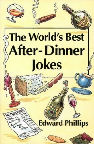 The World's Best After-dinner Jokes By Edward Phillips