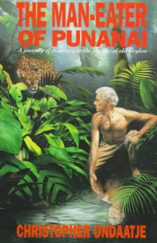The Man-Eater of Punanai By Christopher Ondaatje