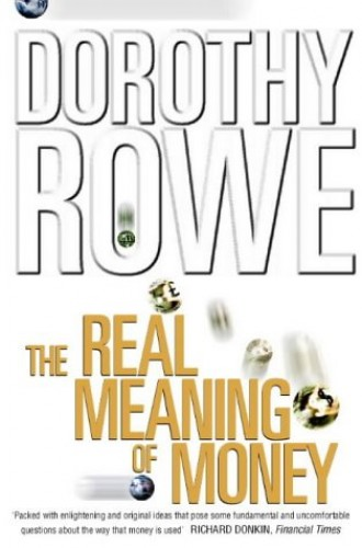 The Real Meaning of Money By Dorothy Rowe