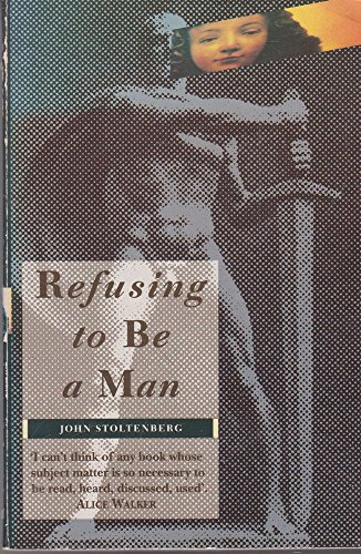 Refusing to be a Man By John Stoltenberg