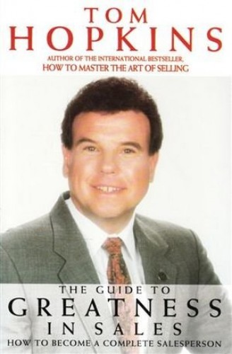 Guide to Greatness in Sales By Tom Hopkins