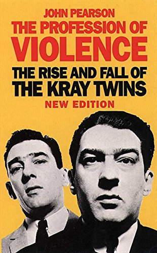 Profession of Violence: Rise and Fall of the Kray Twins by John Pearson
