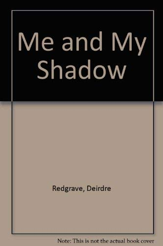 Me and My Shadow By Deirdre Redgrave