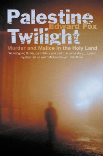 Palestine Twilight: The Murder of Dr Albert Glock and the Archaeology of the Holy Land By Edward Fox